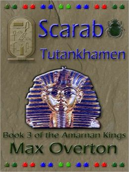 The Amarnan Kings Book 3: Scarab - Tutankhamen