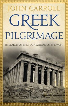 Greek Pilgrimage: In Search of the Foundations of the West
