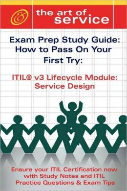 Itil V3 Service Lifecycle Service Design (Sd) Certification Exam Preparation Course In A Book For Passing The Itil V3 Service Lifecycle Service Design (Sd) Exam - The How To Pass On Your First Try Certification Study Guide