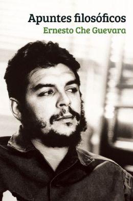 Apuntes Filosoficos: Un inedito del Che Guevara que realza su formacion filosofica