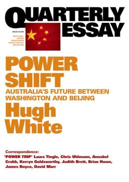 Quarterly Essay 39 Power Shift: Australia's Future between Washington and Beijing