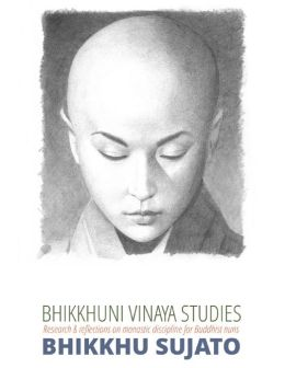 Bhikkhuni Vinaya Studies: Research and Reflections on Monastic Discipline for Buddhist Nuns