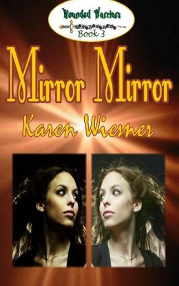 Wounded Warriors Series, Book 3: Mirror Mirror