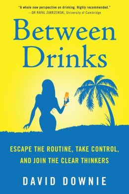 Between Drinks: Escape the Routine, Take Control, and Join the Clear Thinkers