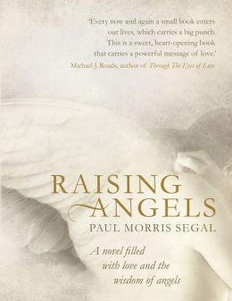 Raising Angels: A Novel Filled with Love and the Wisdom of Angels