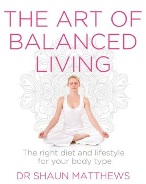 The Art of Balanced Living: The Right Diet and Lifestyle for Your Body Type