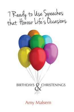 7 Ready to Use Speeches that Honour Life's Occasions: Birthdays & Christenings