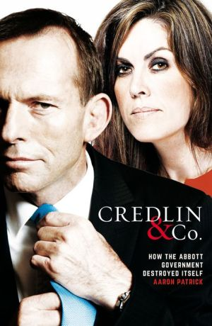 Credlin & Co.: How the Abbott Government Destroyed Itself