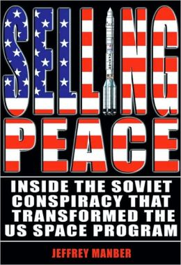 Selling Peace: Inside the Soviet Conspiracy that Transformed the U.S. Space Program