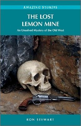 The Lost Lemon Mine: An Unsolved Mystery of the Old West