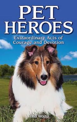 Pet Heroes: Extraordinary Acts of Courage and Devotion