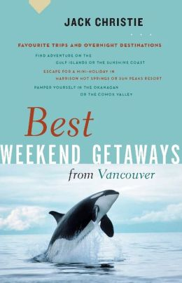 Best Weekend Getaways from Vancouver: Favourite Trips and Overnight Destinations