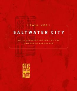 Saltwater City: Story of Vancouver's Chinese Community