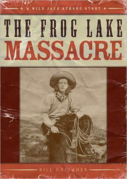 The Frog Lake Massacre