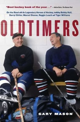 Oldtimers: On the Road with the Legendary Heroes of Hockey, Including Bobby Hull, Darryl Sittler, Marcel Dionne