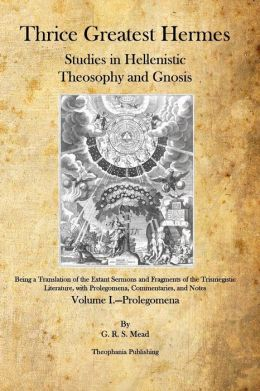 Thrice Greatest Hermes: Studies in Hellenistic Theosophy and Gnosis