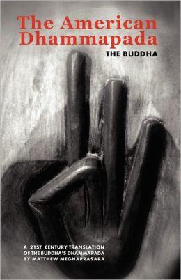 The American Dhammapada: A Twenty-First Century Translation of the Buddha's Dhammapada