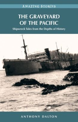 The Graveyard of the Pacific: Shipwreck Tales from the Depths of History