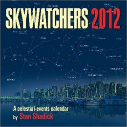 Skywatchers 2012: A celestial-events calendar by Stan Shadick