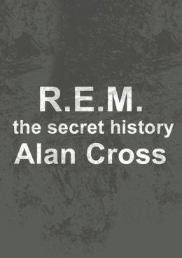 R.E.M.: the secret history