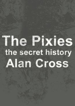 The Pixies: the secret history