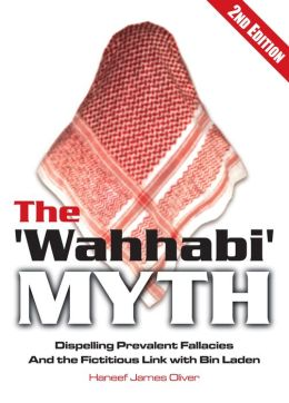 The 'Wahhabi Myth': Dispelling Prevalent Fallacies and the Fictitious link with Bin Laden