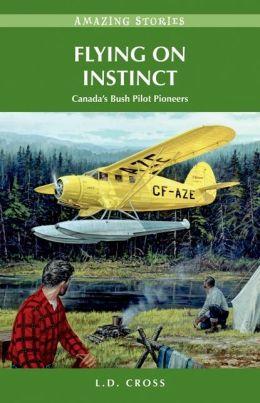 Flying on Instinct: Canada's Bush Pilot Pioneers