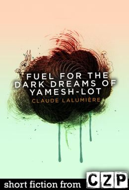 Fuel for the Dark Dreams of Yamesh-Lot: Short Story