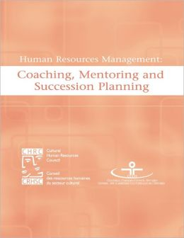 Human Resources Management: Coaching, Mentoring and Succession Planning