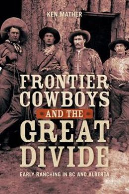 Frontier Cowboys and the Great Divide: Early Ranching in BC and Alberta