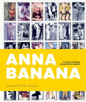 Anna Banana: 45 Years of Fooling Around with A. Banana