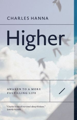 Higher: Awaken to a More Fulfilling Life