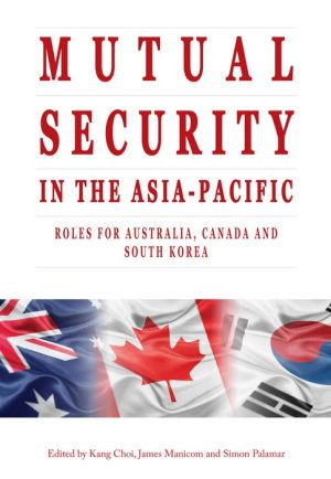 Mutual Security in the Asia-Pacific: Roles for Australia, Canada and South Korea