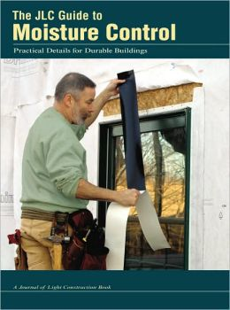 JLC Guide to Moisture Control: Practical Details for Durable Buildings