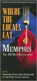 Where the Locals Eat: Memphis: The 100 Best Restaurants
