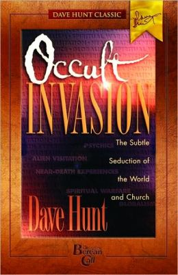 Occult Invasion: The Subtle Seduction of the World and Church (Dave Hunt Classic)