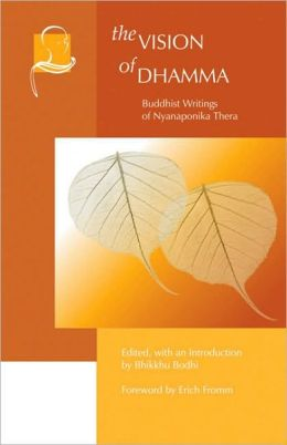 Vision of Dhamma: Buddhist Writings of Nyanaponika Thera