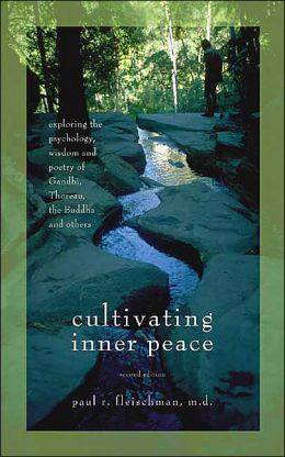 Cultivating Inner Peace: Exploring the Psychology, Wisdom, and Poetry of Gandhi, Thoreau, the Buddha, and Others