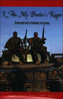 I Am My Brother's Keeper, Journal of a Gunny In Iraq