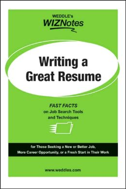 WEDDLE'S WizNotes: Writing a Great Resume: Fast Facts About Job Search Tools & Techniques