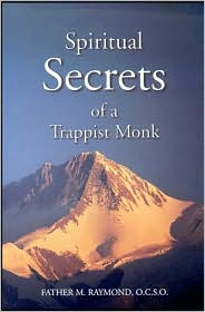 Spiritual Secrets of a Trappist Monk: The Truth of Who You Are and What God Call You to Be