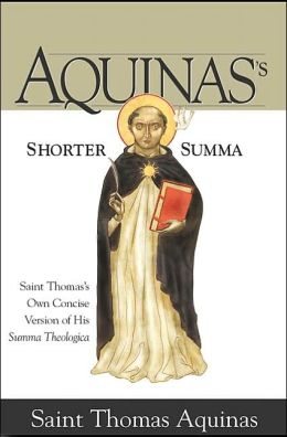 Aquinas's Shorter Summa: St. Thomas's Own Concise Version of His Summa Theologica