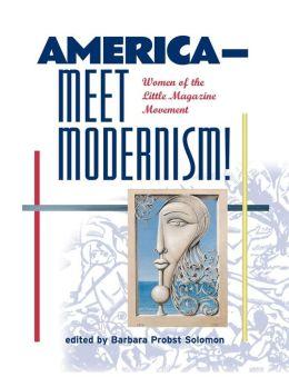 America-Meet Modernism! Women of the Little Magazine Movement