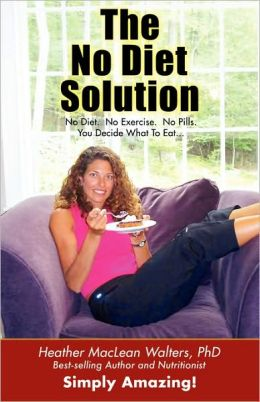 No Diet Solution: 101 Ways To Lose Weight Without Dieting or Exercise