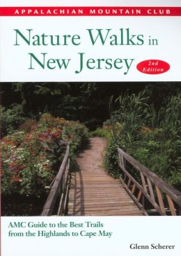 Nature Walks in New Jersey: AMC Guide to the Best Trails from the Highlands to Cape May