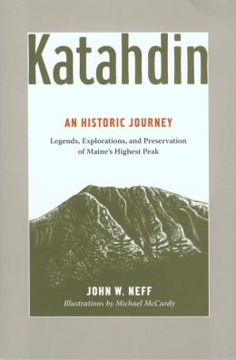 Katahdin: An Historic Journey - Legends, Exploration, and Preservation of Maine's Highest Peak