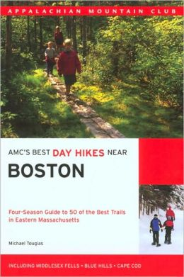 AMC's Best Day Hikes Near Boston: Four-Season Guide to 50 of the Best Trails in Eastern Massachusetts