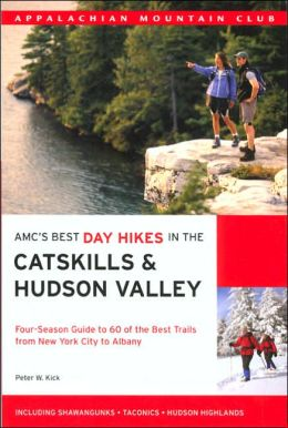 AMC's Best Day Hikes in the Catskills and Hudson Valley: Four-Season Guide to 60 of the Best Trails from New York City to Albany