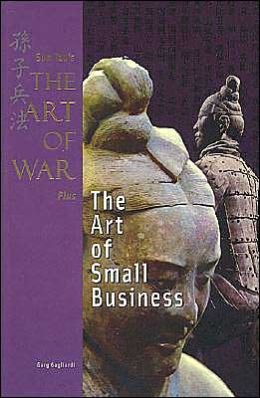 Sun Tzu's Art of War Plus: The Art of Small Business (The Art of War Plus, Career and Business Series)