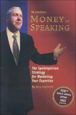 Making Money by Speaking: The Strategy for Marketing Your Expertise